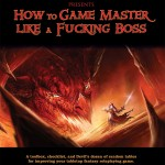 How to Game Master Like A Fucking Boss (Almost system-neutral/OSR)