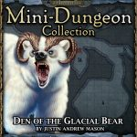 Into the Wintery Gale Mini-Dungeon: Den of the Glacial Bear