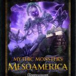Mythic Monsters: Mesoamerica