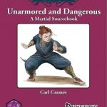 Unarmored and Dangerous: A Martial Sourcebook
