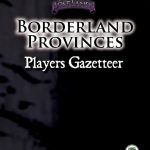 Borderland Provinces: Player's Gazetteer (system-neutral)