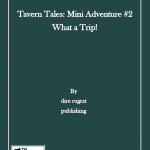 Tavern Tales Mini Adventure #2: What a Trip! (5e)