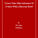 Tavern Tales #3: It Starts With a Barroom Brawl