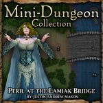 Mini-Dungeon: Peril at the Lamiak's Bridge