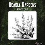 Deadly Gardens: Stiletto Palm