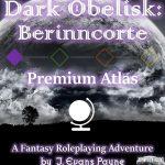 Dark Obelisk I: Berinncorte Premium Atlas (system neutral)