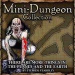 Mini-Dungeons: There are more Things in the Planes and the Earth