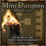 Mini-Dungeon: Ne'er trust the White Wolf's Tameness