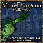 Mini-Dungeon: Uneasy Rests the Crown'd Head