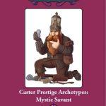 Caster Prestige Archetypes: Mystic Savant
