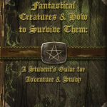 Fantastical Creatures and How to Survive Them: A Student's Guide for Adventure and Study