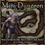 5E Mini-Dungeon: When Goblins Die (No Comets Are Seen) (5e)