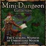 Mini-Dungeon: The Cackling Madness of Umberstone Manor