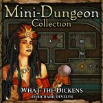 Mini-Dungeon: What the Dickens