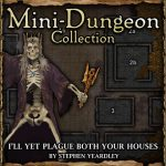 Mini-Dungeon: I'll Yet Plague Both Your Houses!