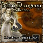 Mini-Dungeon: I Am Not Of Your Element