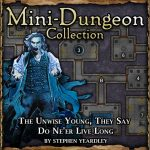 Mini-Dungeon: The Unwise Young, They Say Do Ne'er Live Long