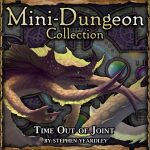 Mini-Dungeon: Time out of Joint