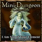5E Mini-Dungeons: I Am Not Of Your Element (5e)