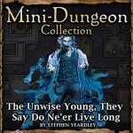 5E Mini-Dungeon: The Unwise Young, They Say Do Ne'er Live Long (5e)